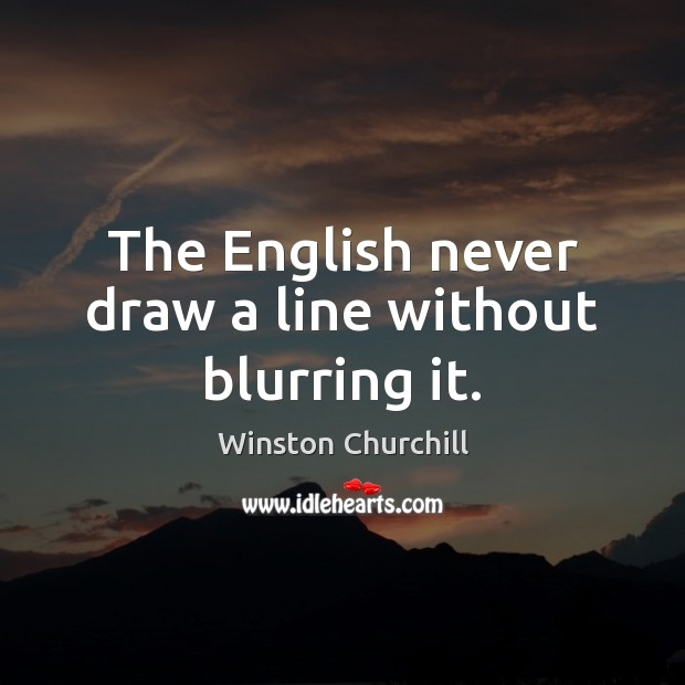 Image, The English never draw a line without blurring it.