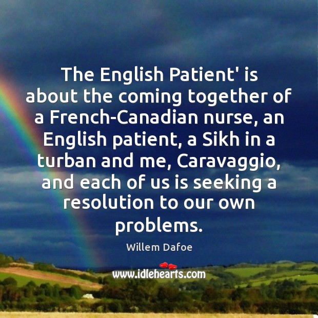 The English Patient' is about the coming together of a French-Canadian nurse, Willem Dafoe Picture Quote