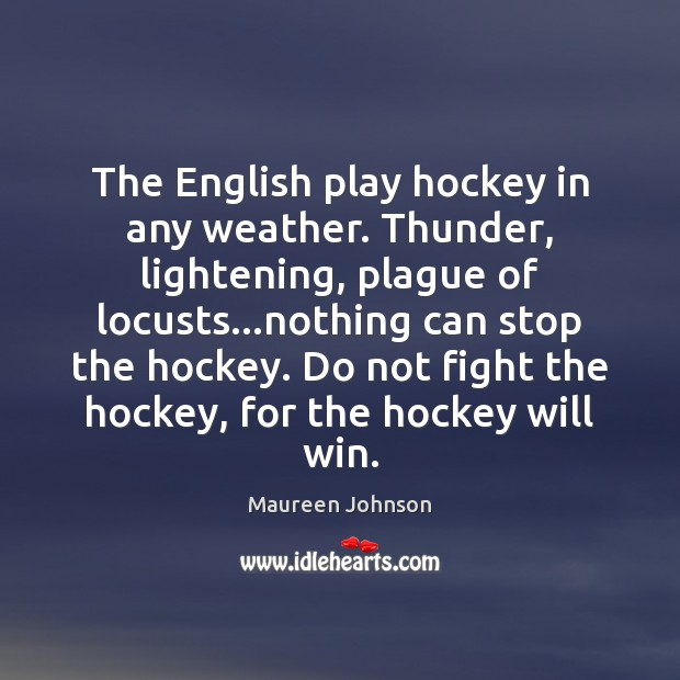 Image, The English play hockey in any weather. Thunder, lightening, plague of locusts…