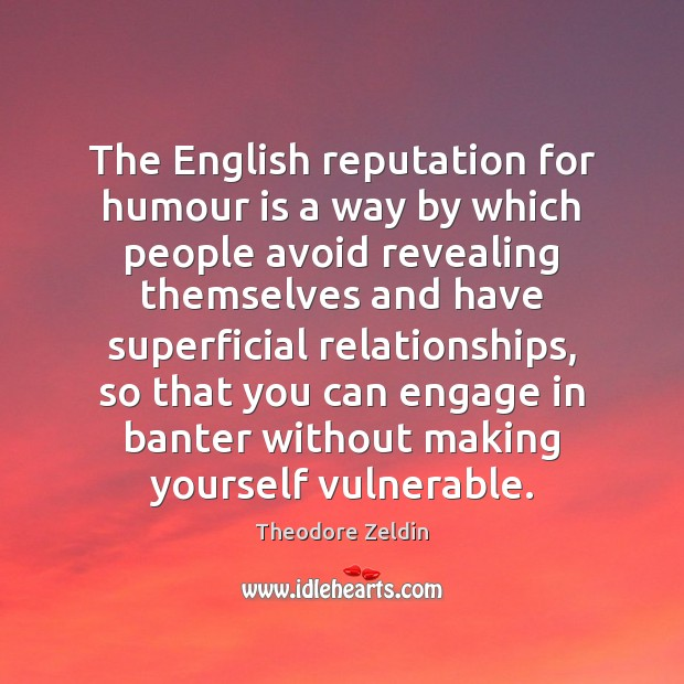 The English reputation for humour is a way by which people avoid Image