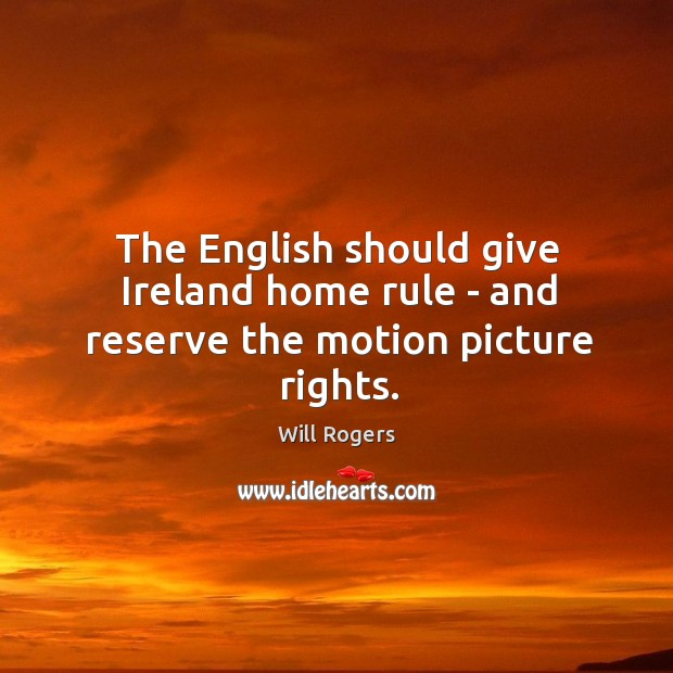 Image, The English should give Ireland home rule – and reserve the motion picture rights.