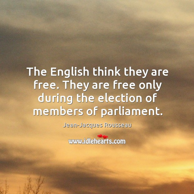The english think they are free. They are free only during the election of members of parliament. Image
