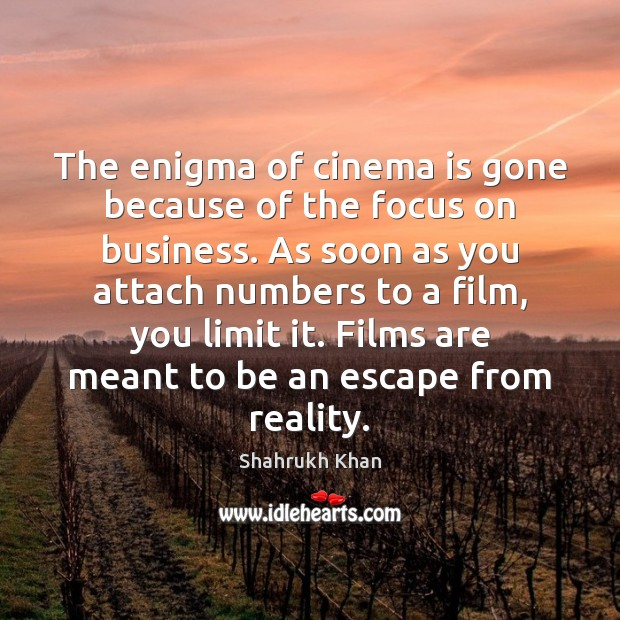 The enigma of cinema is gone because of the focus on business. Shahrukh Khan Picture Quote