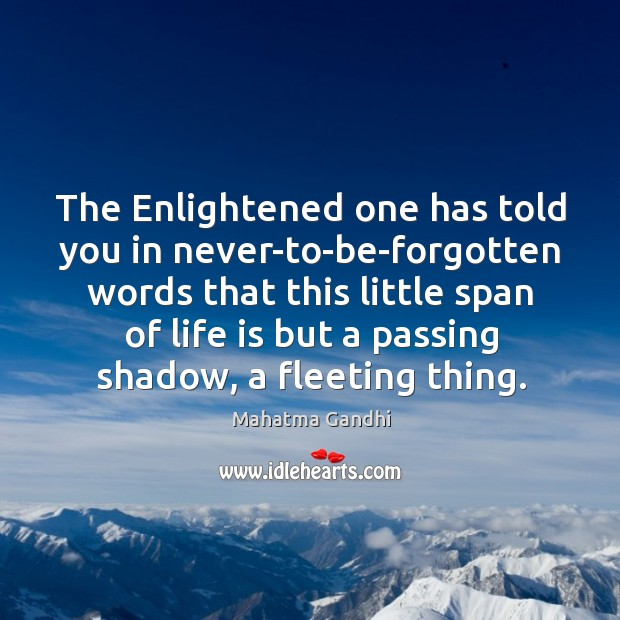 The Enlightened one has told you in never-to-be-forgotten words that this little Image