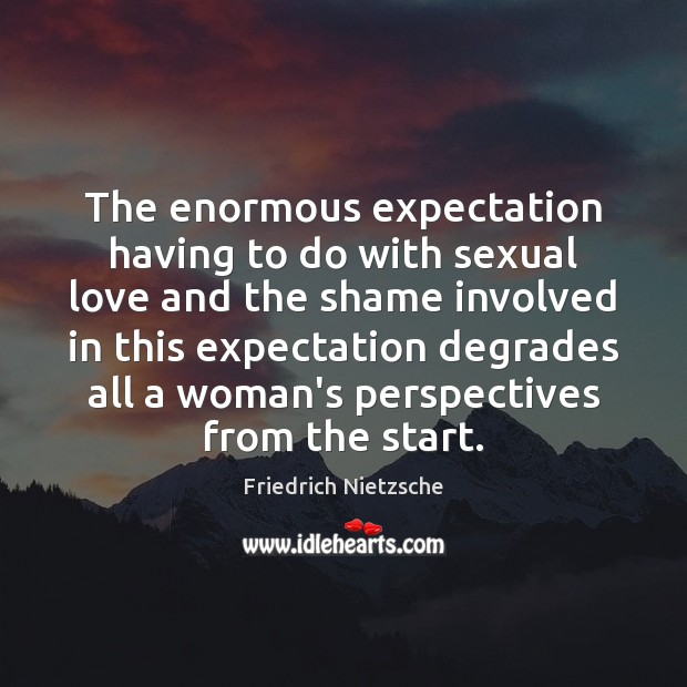 The enormous expectation having to do with sexual love and the shame Image