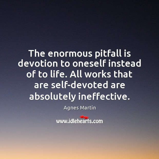 Image, The enormous pitfall is devotion to oneself instead of to life. All