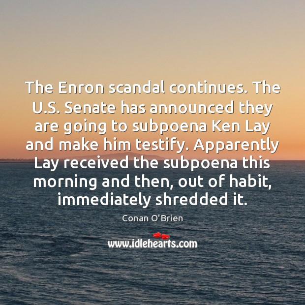 The Enron scandal continues. The U.S. Senate has announced they are Conan O'Brien Picture Quote