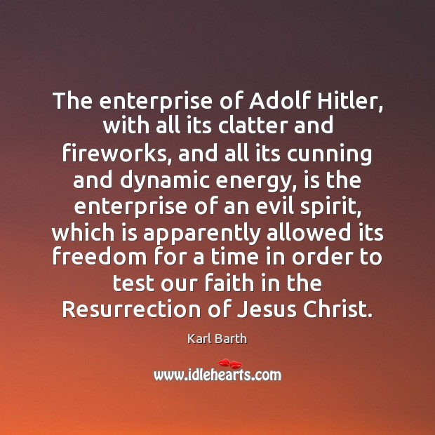 The enterprise of Adolf Hitler, with all its clatter and fireworks, and Karl Barth Picture Quote