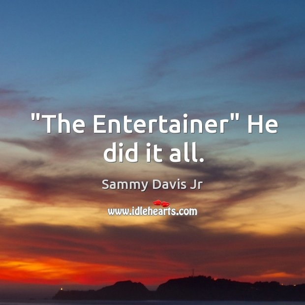 """""""The Entertainer"""" He did it all. Image"""