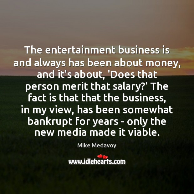The entertainment business is and always has been about money, and it's Salary Quotes Image