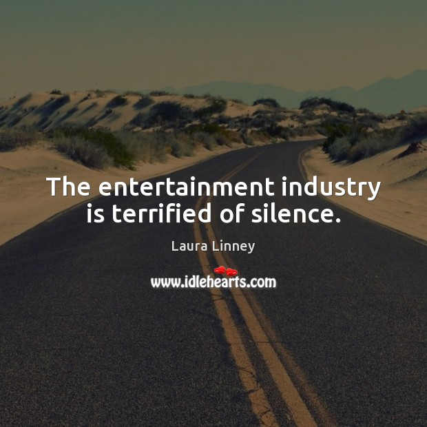 The entertainment industry is terrified of silence. Image