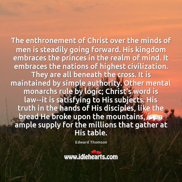 The enthronement of Christ over the minds of men is steadily going Image