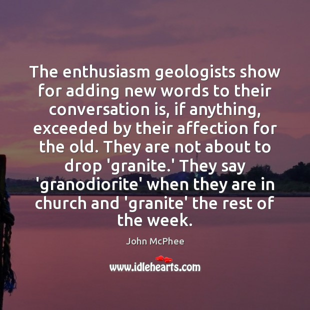 The enthusiasm geologists show for adding new words to their conversation is, Image