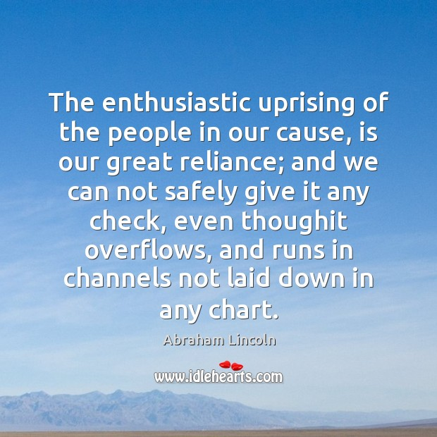 The enthusiastic uprising of the people in our cause, is our great Image