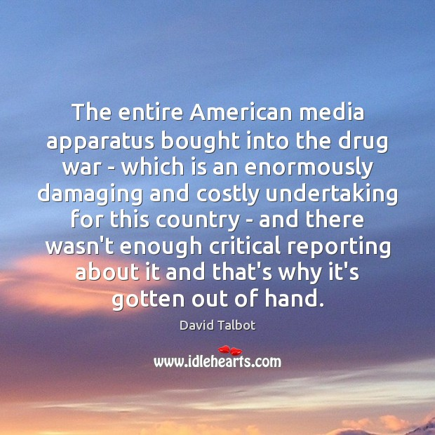 Image, The entire American media apparatus bought into the drug war – which
