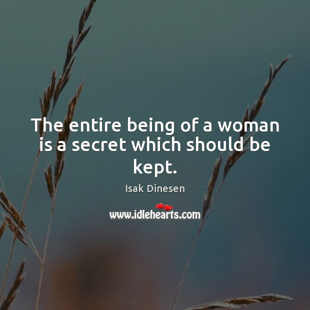 The entire being of a woman is a secret which should be kept. Image