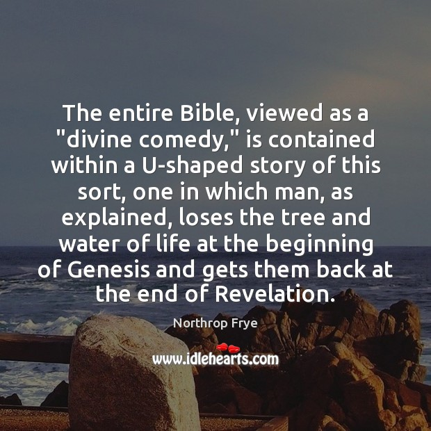 """The entire Bible, viewed as a """"divine comedy,"""" is contained within a Northrop Frye Picture Quote"""