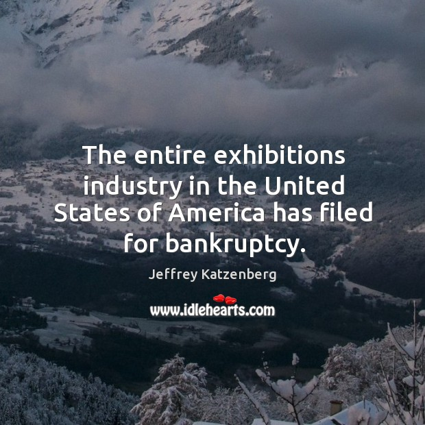 The entire exhibitions industry in the United States of America has filed for bankruptcy. Image