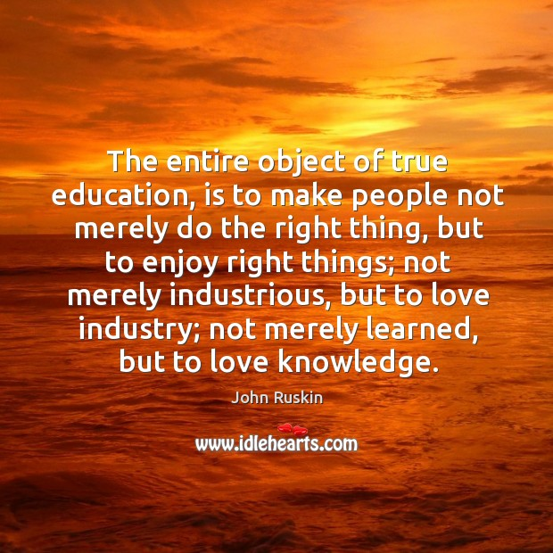 Image, The entire object of true education, is to make people not merely do the right thing