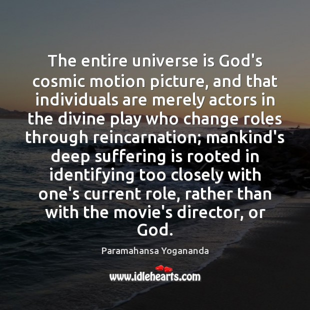 The entire universe is God's cosmic motion picture, and that individuals are Paramahansa Yogananda Picture Quote