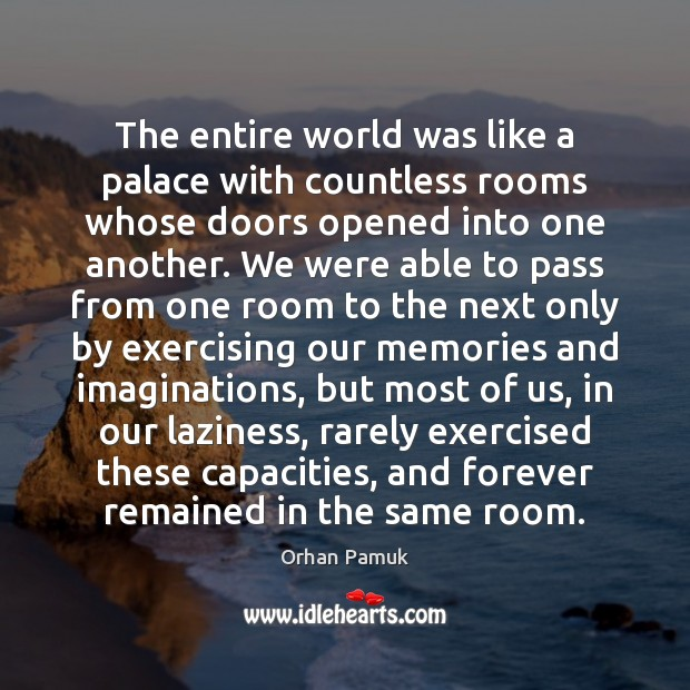 The entire world was like a palace with countless rooms whose doors Orhan Pamuk Picture Quote