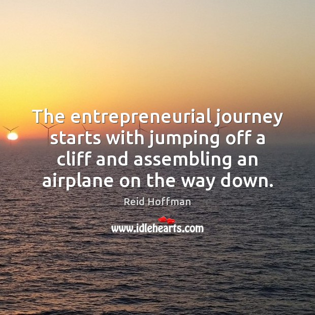 The entrepreneurial journey starts with jumping off a cliff and assembling an Reid Hoffman Picture Quote