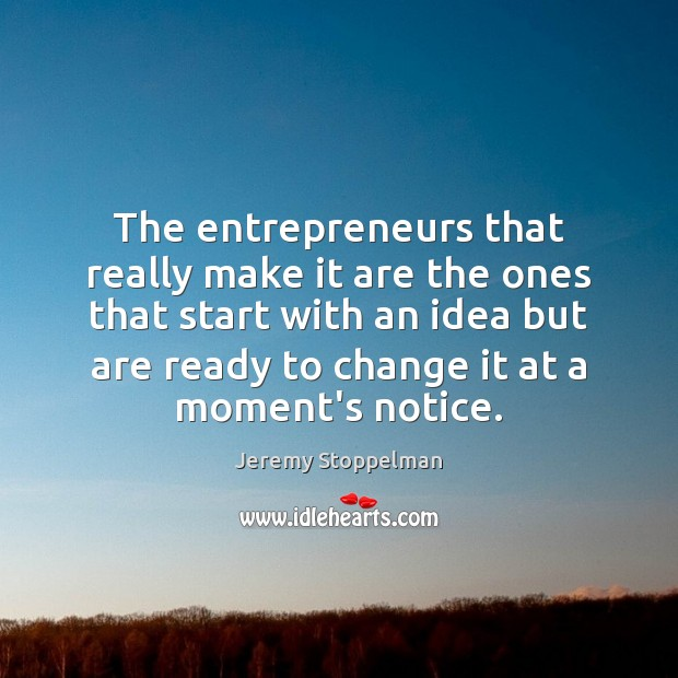 The entrepreneurs that really make it are the ones that start with Image
