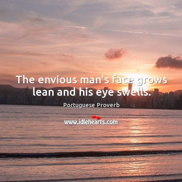 The envious man's face grows lean and his eye swells. Portuguese Proverbs Image