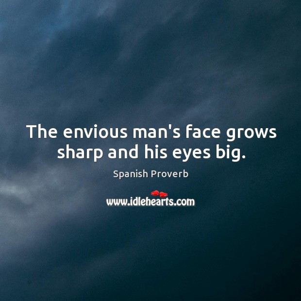 Image, The envious man's face grows sharp and his eyes big.