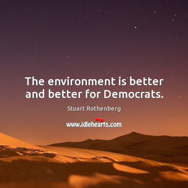 The environment is better and better for democrats. Image