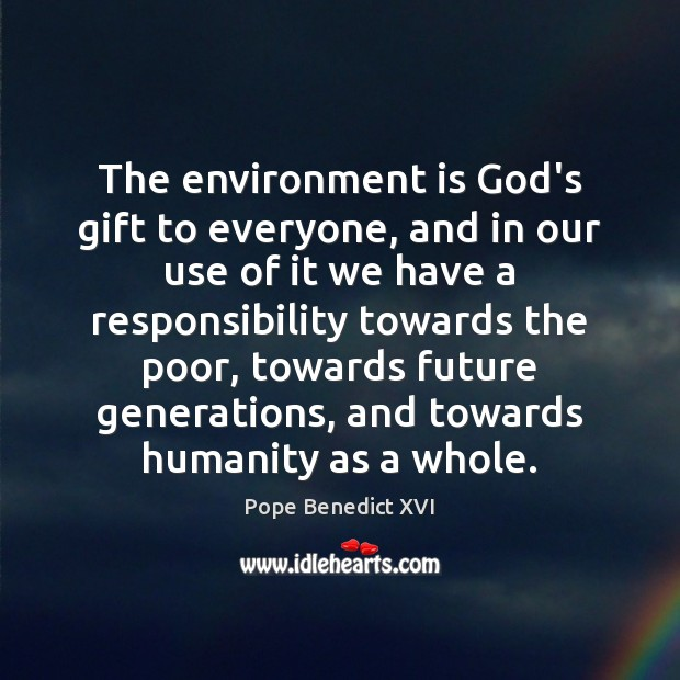 The environment is God's gift to everyone, and in our use of Image