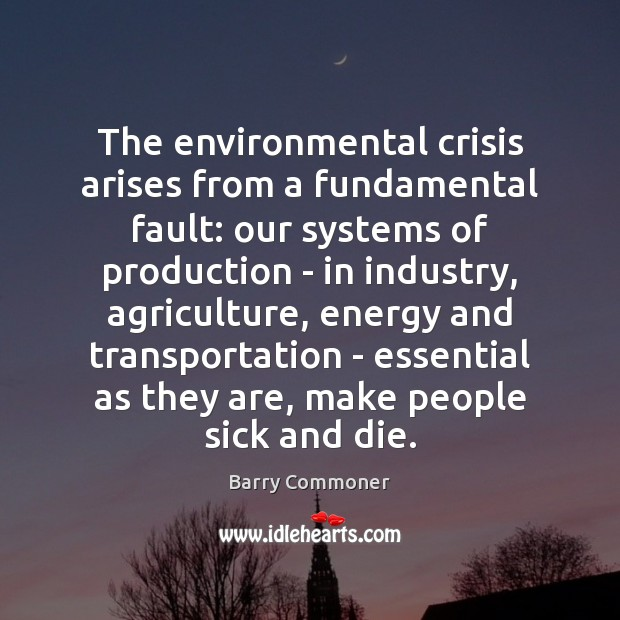 Image, The environmental crisis arises from a fundamental fault: our systems of production