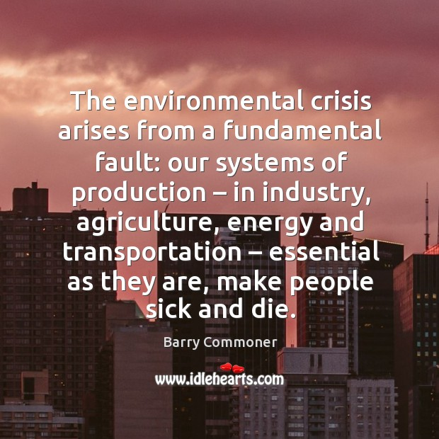 The environmental crisis arises from a fundamental fault: our systems of production Image