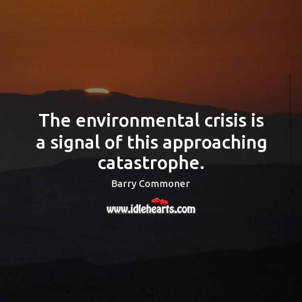 Image, The environmental crisis is a signal of this approaching catastrophe.