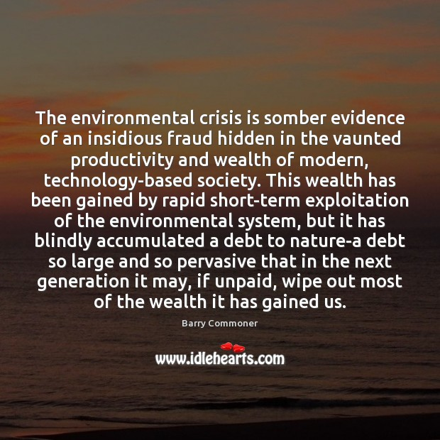 The environmental crisis is somber evidence of an insidious fraud hidden in Image