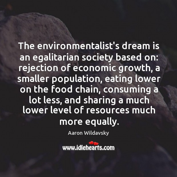 The environmentalist's dream is an egalitarian society based on: rejection of economic Image