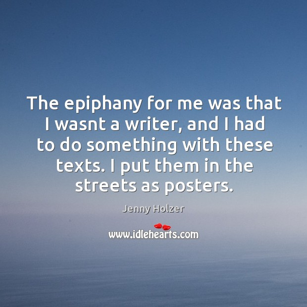 The epiphany for me was that I wasnt a writer, and I Image
