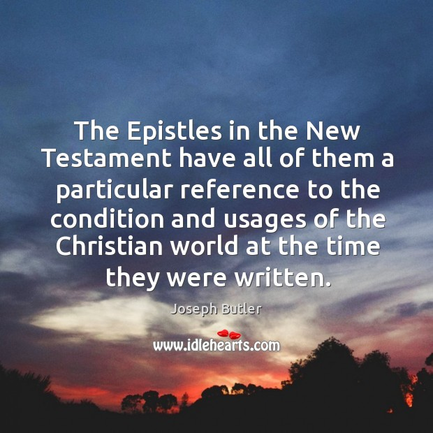 The epistles in the new testament have all of them a particular Joseph Butler Picture Quote