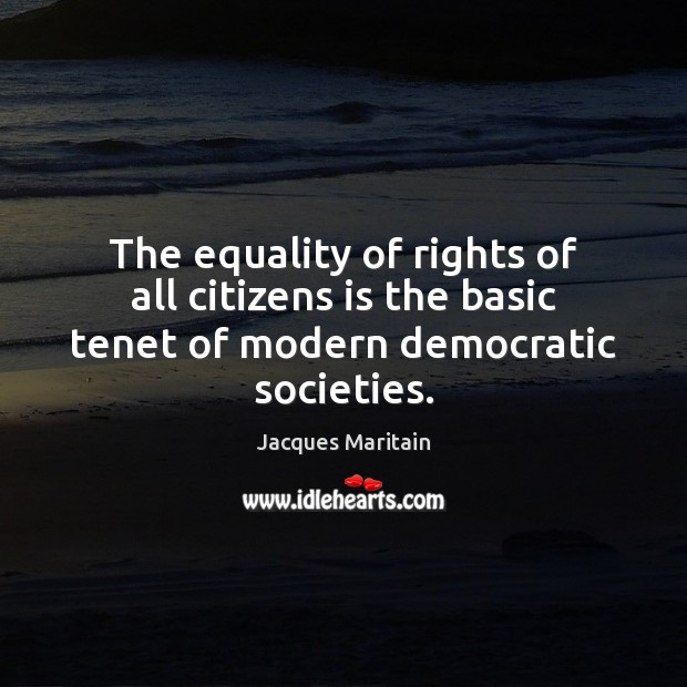 The equality of rights of all citizens is the basic tenet of modern democratic societies. Image