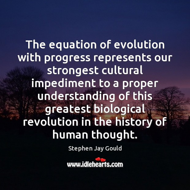 Image, The equation of evolution with progress represents our strongest cultural impediment to