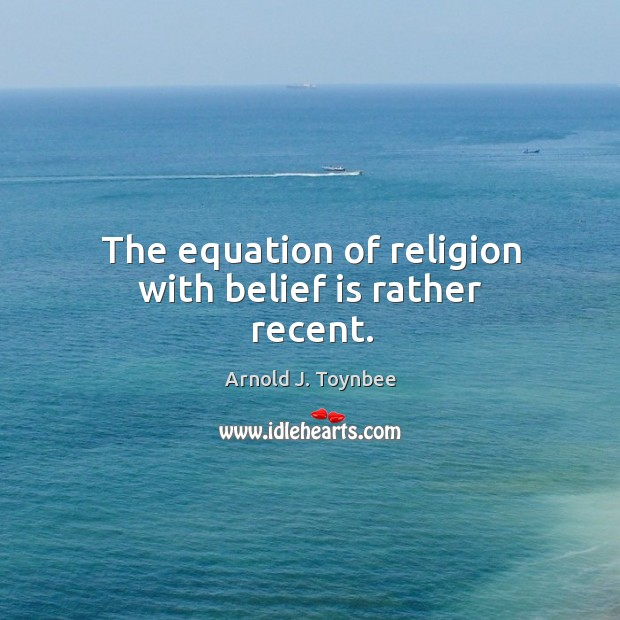 Image, The equation of religion with belief is rather recent.