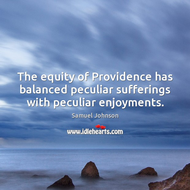Image, The equity of Providence has balanced peculiar sufferings with peculiar enjoyments.