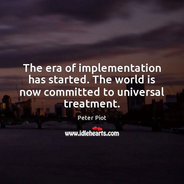 The era of implementation has started. The world is now committed to universal treatment. Image