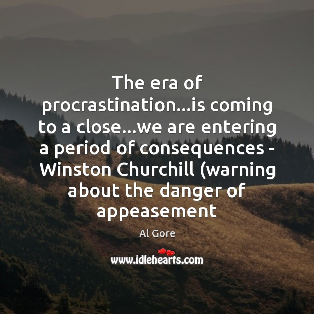 The era of procrastination…is coming to a close…we are entering Image
