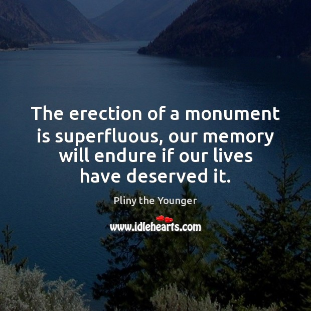 Image, The erection of a monument is superfluous, our memory will endure if