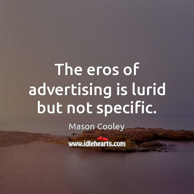 The eros of advertising is lurid but not specific. Mason Cooley Picture Quote