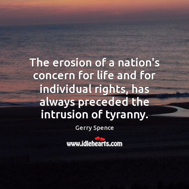 The erosion of a nation's concern for life and for individual rights, Gerry Spence Picture Quote