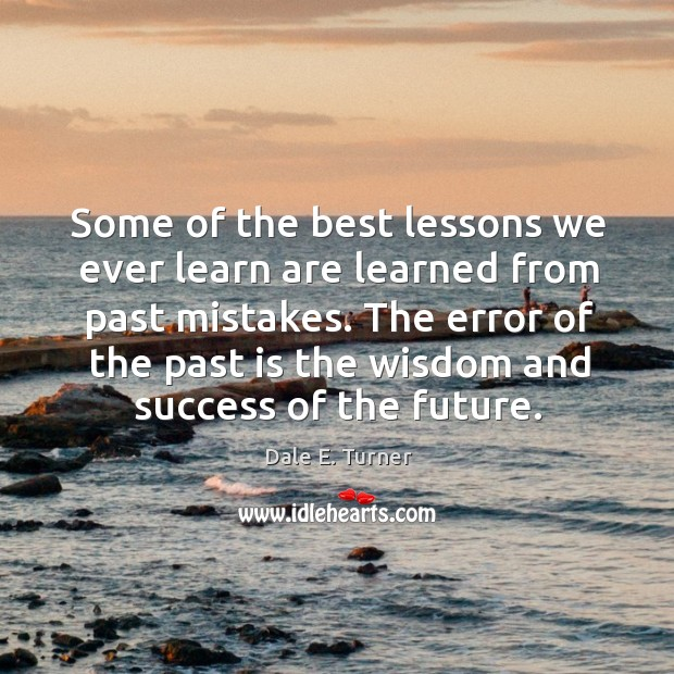 The error of the past is the wisdom and success of the future. Image