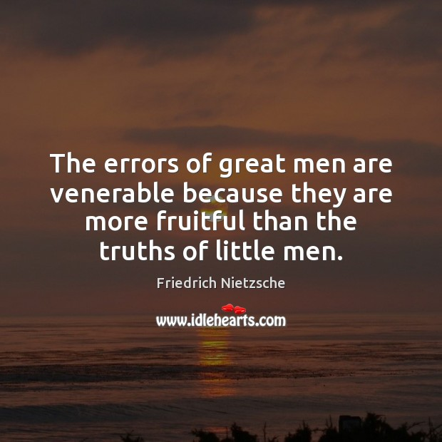 The errors of great men are venerable because they are more fruitful Image