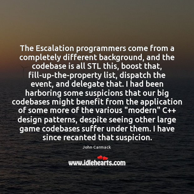 The Escalation programmers come from a completely different background, and the codebase Image